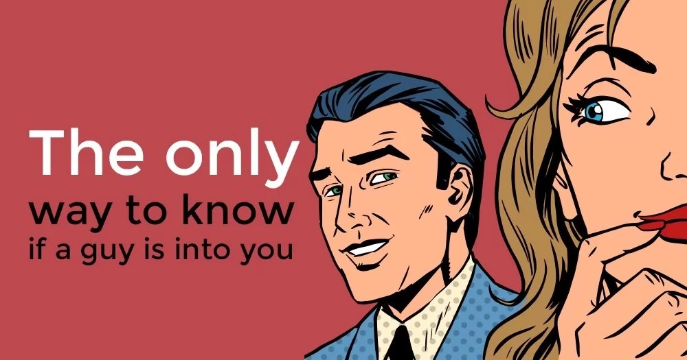 The only way to know if a guy is into you