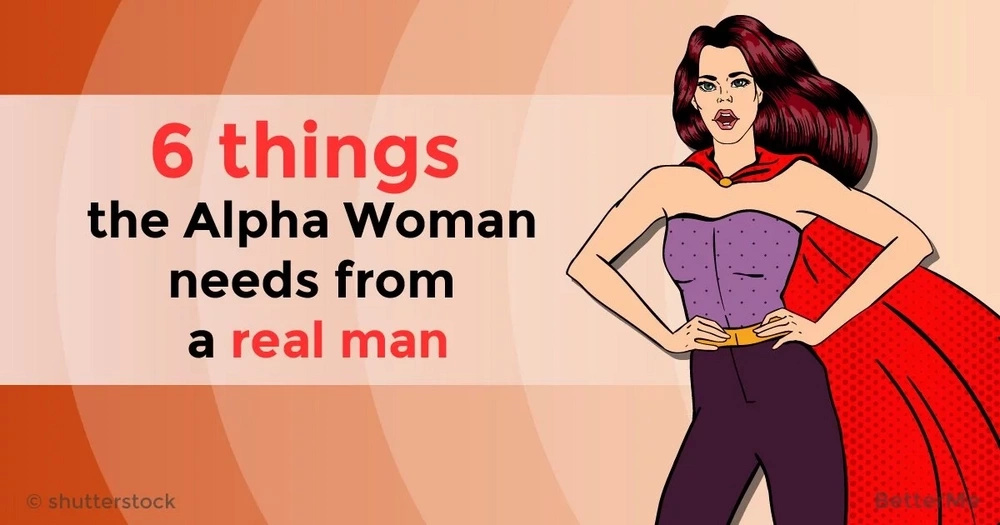 6 things the Alpha Woman needs from a real man