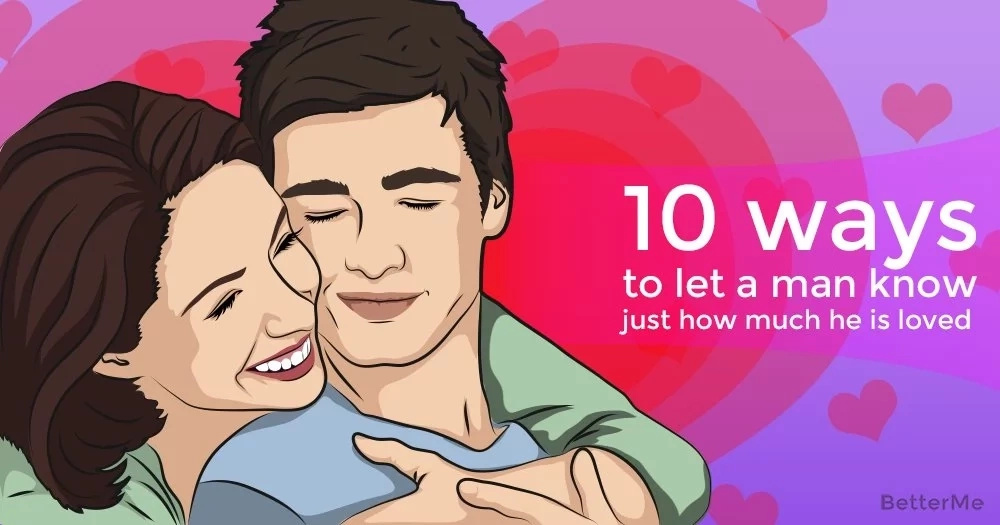 10 ways to let a man know just how much he is loved