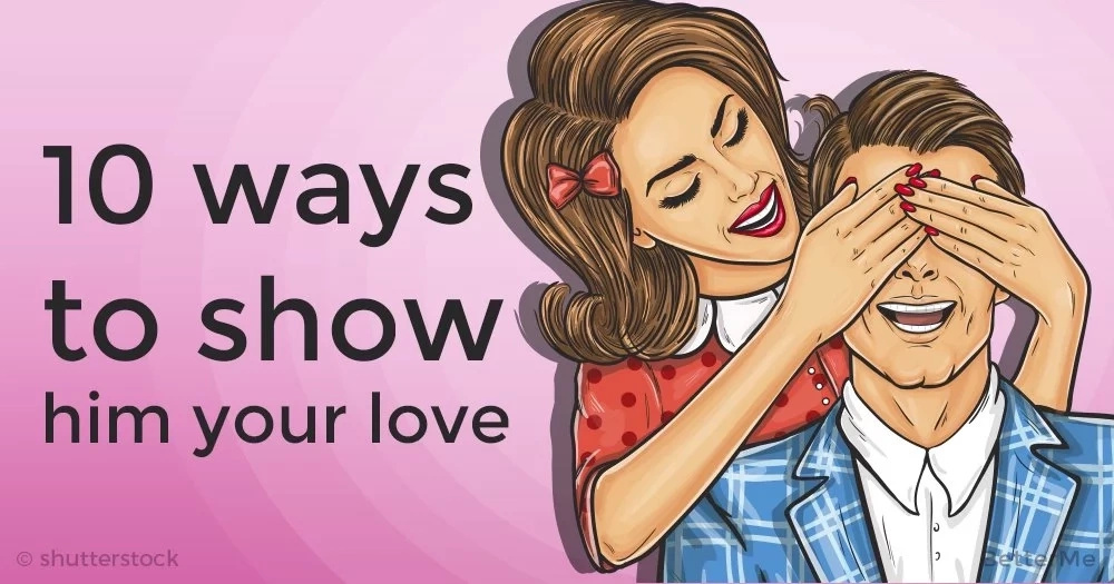 10 ways to show him your love