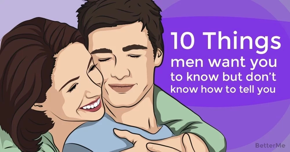 10 things men want you to know but don't know how to tell you
