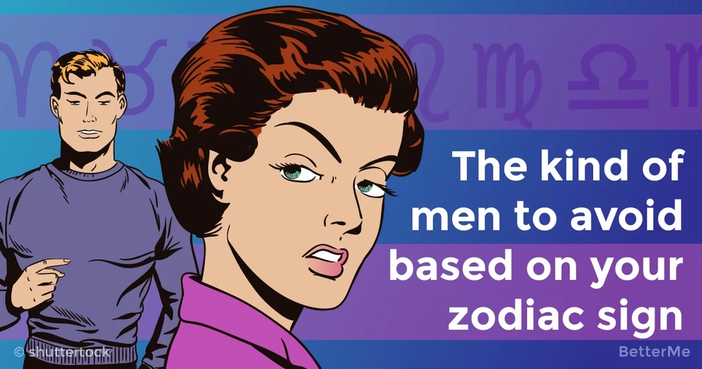 The kind of men you should avoid based on your zodiac sign
