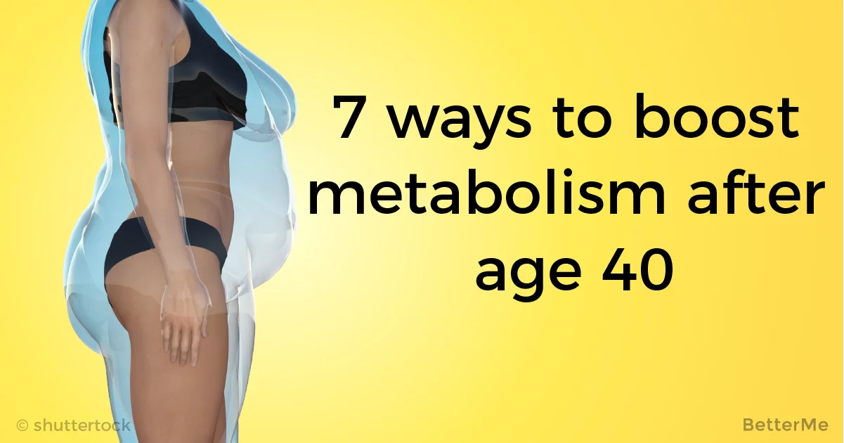 7 ways to boost metabolism if you are over 40 years old