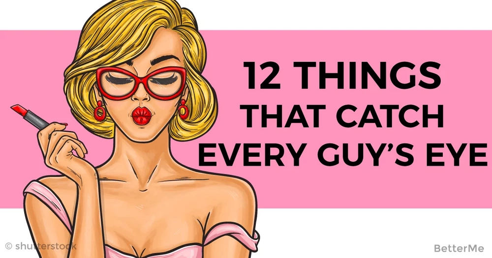 12 female traits that catch every guy's eye