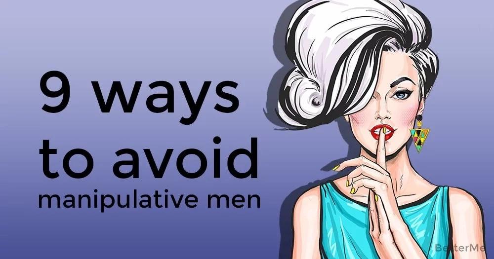 9 ways to avoid manipulative men