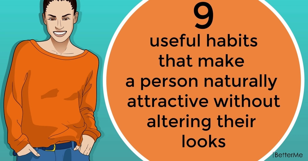 9 useful habits that make a person naturally attractive without altering their looks