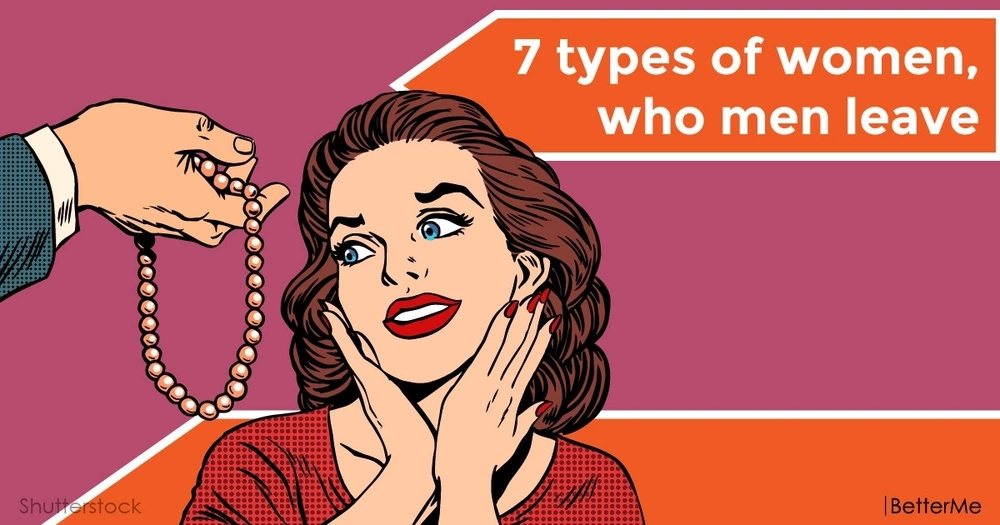 7 types of women, who men leave