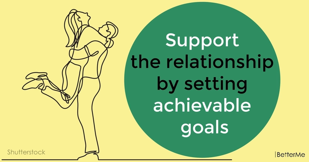 Support the relationship by setting achievable goals