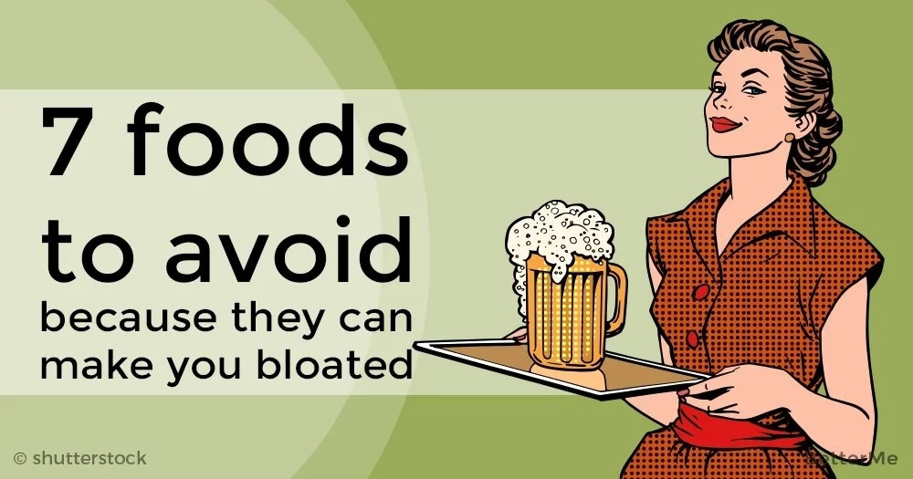 7 foods to avoid because they can make you bloated