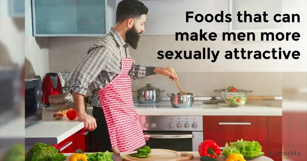Foods that can make men more sexually attractive