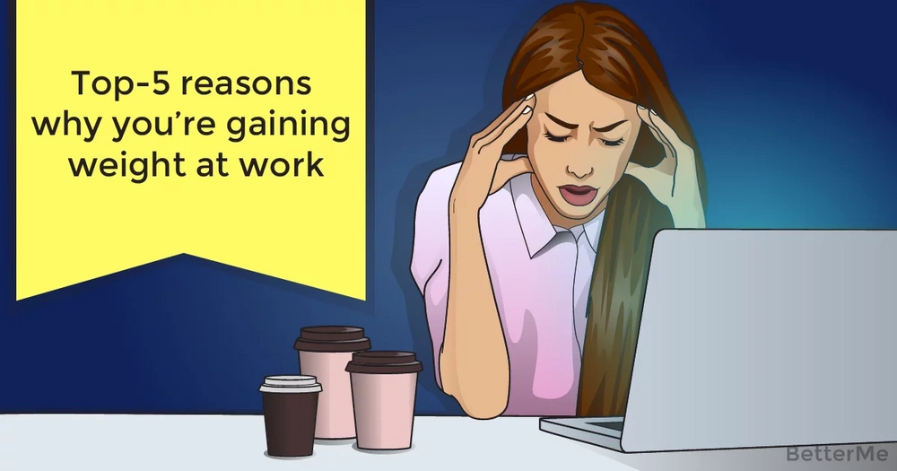 Top-5 reasons why you're gaining weight at work