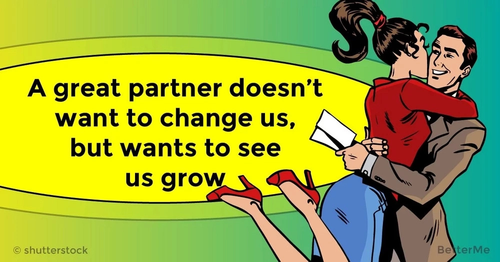 A great partner doesn't want to change us, but wants to see us grow