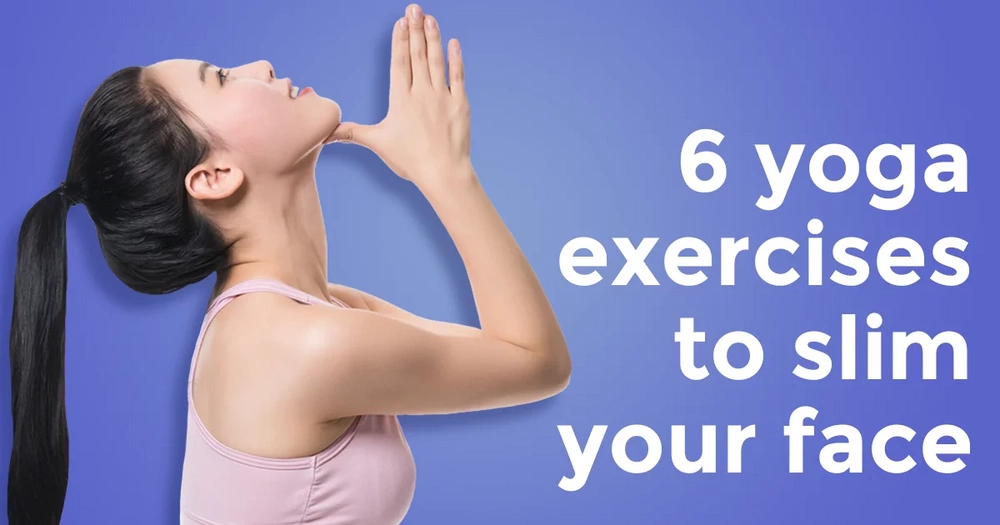 6 yoga exercises that can help make your face slim