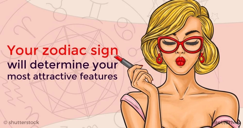 Your zodiac sign will determine your most attractive features