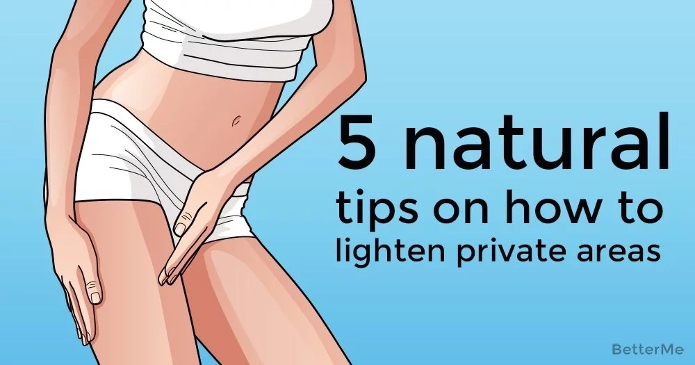 5 natural tips on how to lighten private areas