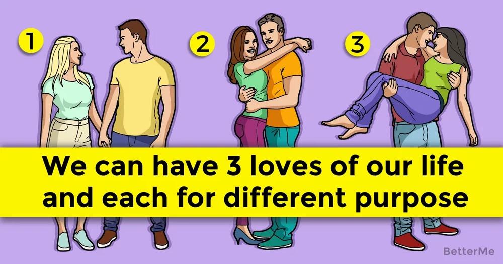 We сan have 3 loves in our life and each for a different purpose