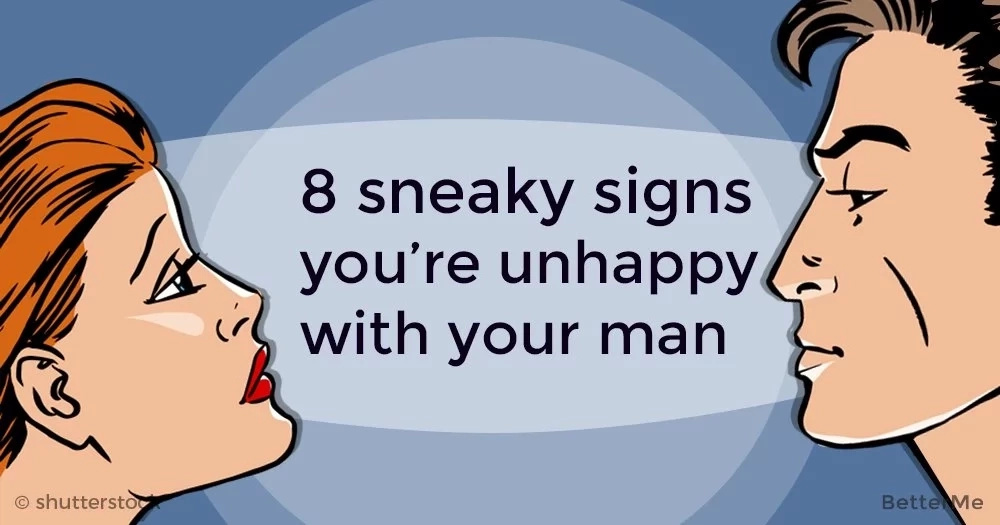8 sneaky signs you're unhappy with your man