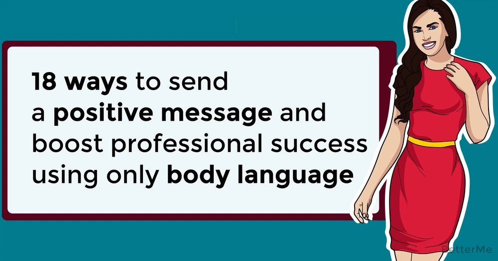 18 ways to send a positive message and boost professional success using only body language
