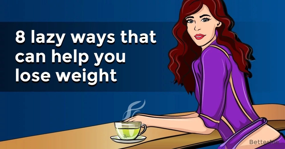 8 lazy ways to help lose weight