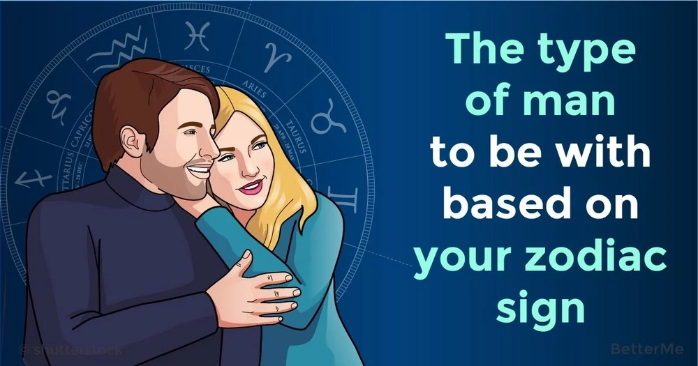 The type of man to be with based on your zodiac sign