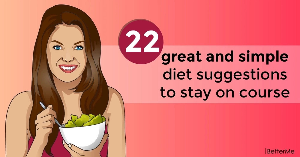 22 great and simple diet suggestions to stay on course