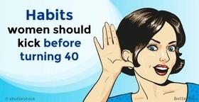 Habits women should kick before turning 40