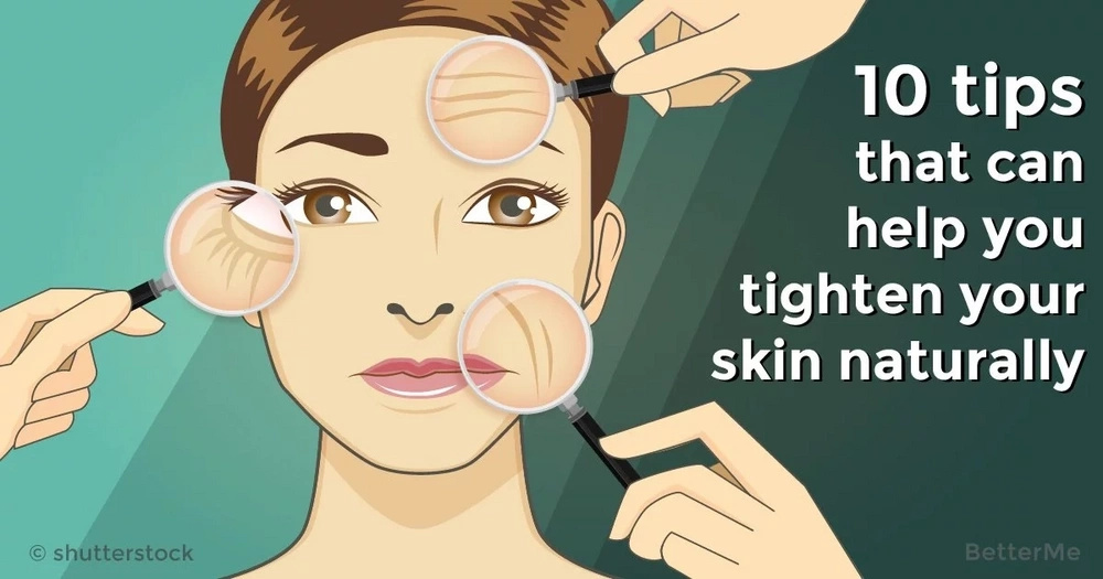 10 tips that can help you tighten your skin naturally
