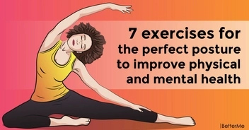 7 exercises for the perfect posture to improve physical and mental health