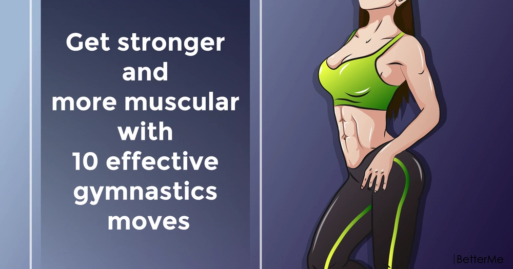Get stronger and more muscular with 10 effective gymnastics moves