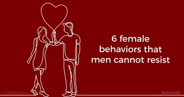 6 female behaviors that men cannot resist