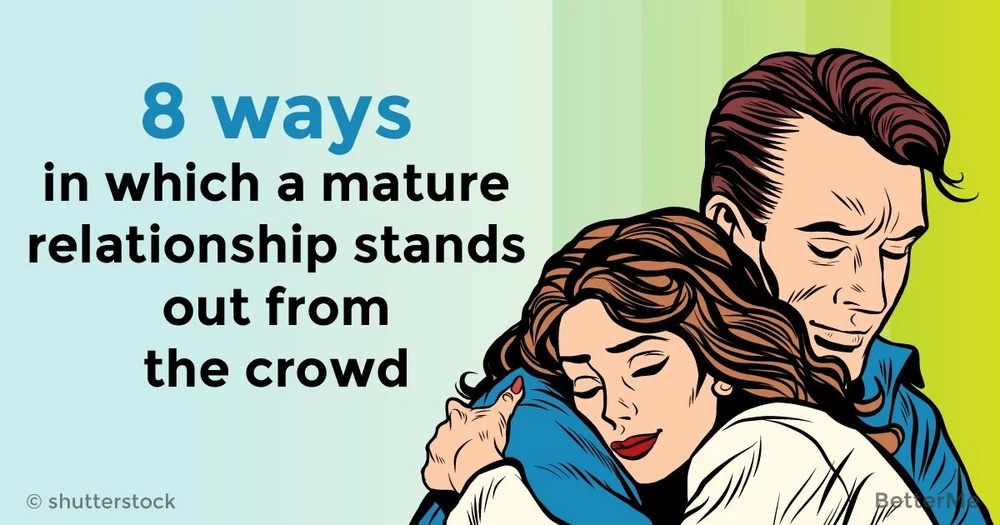 8 ways in which a mature relationship stands out from the crowd