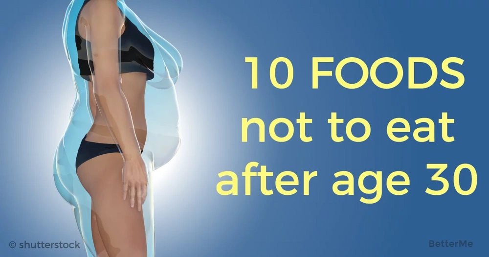 10 foods you'd better avoid after age 30