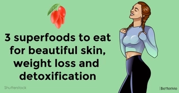 Top 3 superfoods to eat for beautiful skin, weight loss and detoxification