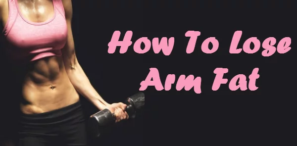 Fastest way to lose arm fat in a week