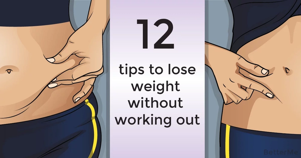 The top 12 proven tips to lose weight without working out