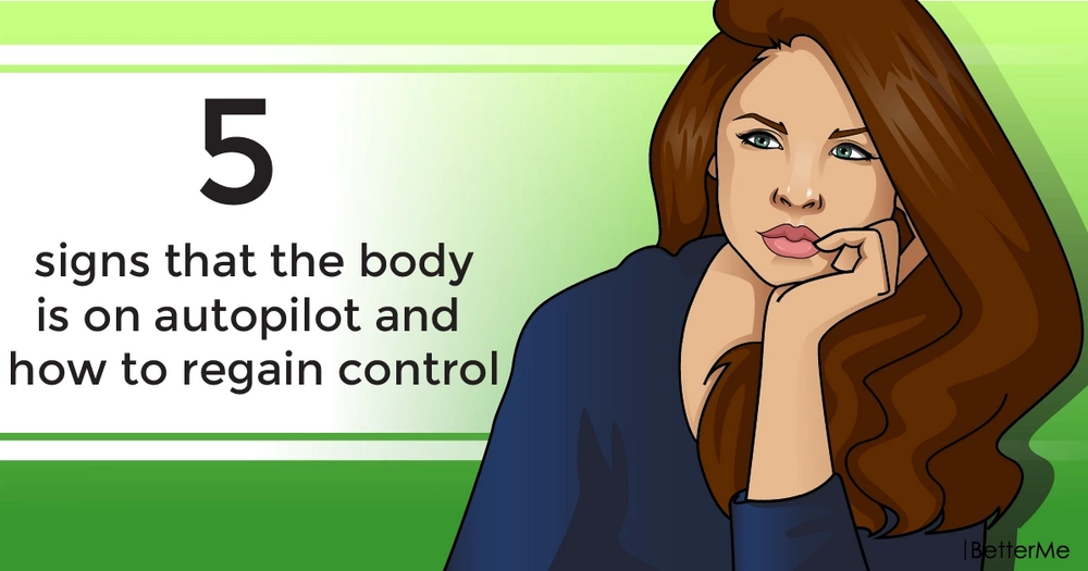 5 signs that the body is on autopilot and how to regain control