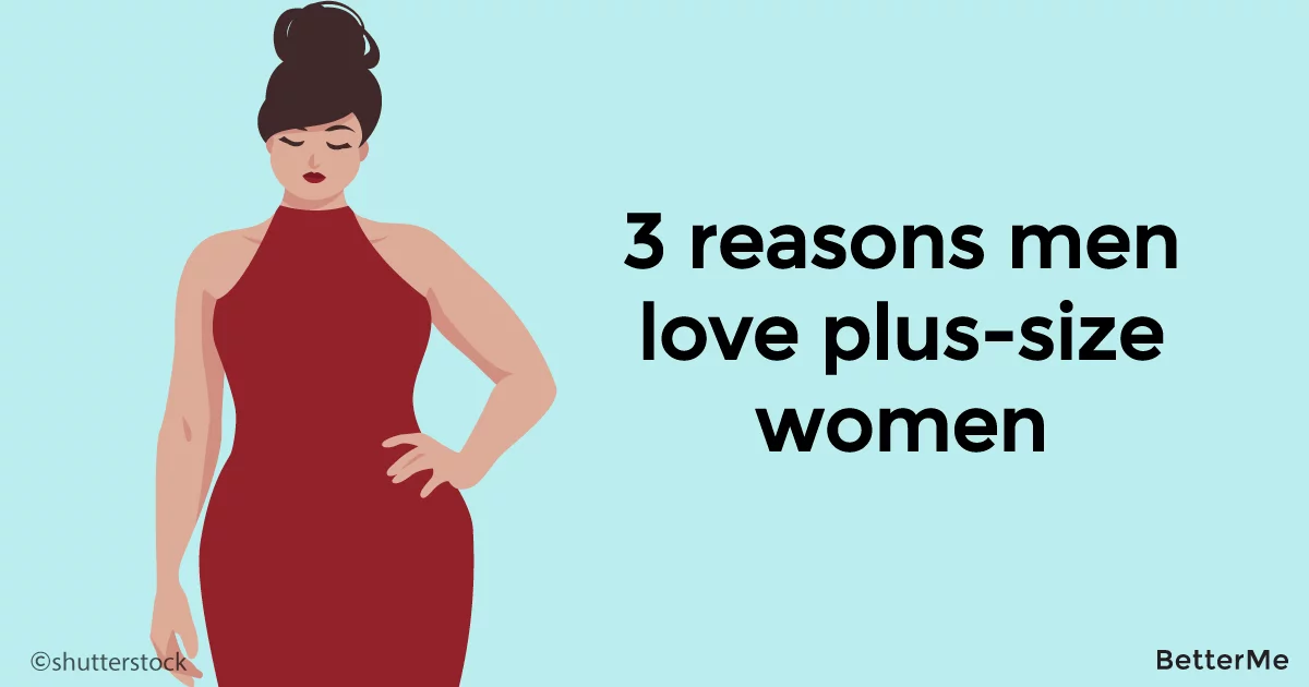 3 reasons men love beautiful plus-size women