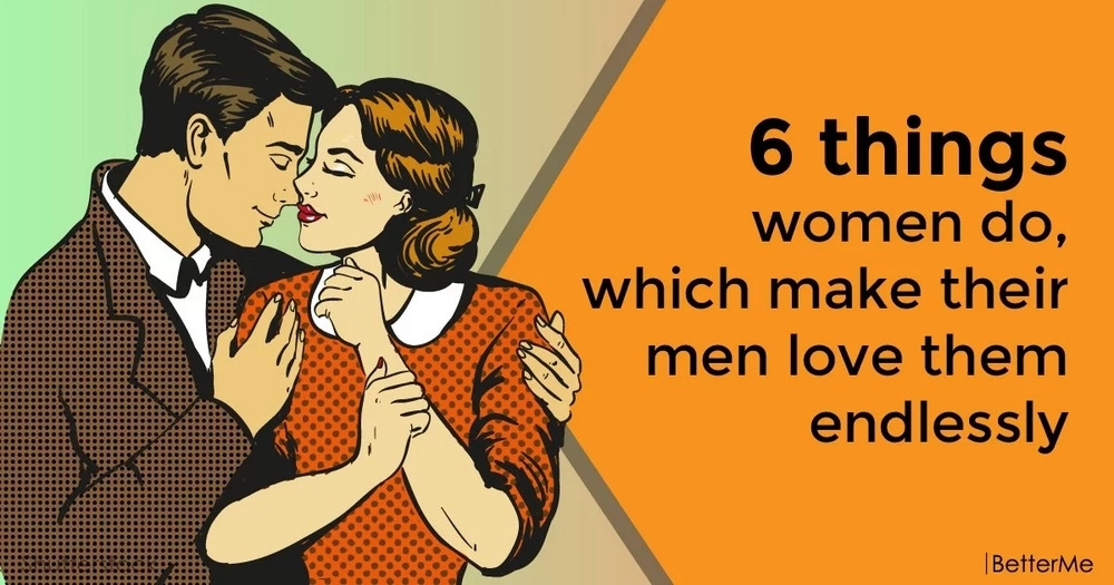 6 things women do, which make their men love them endlessly