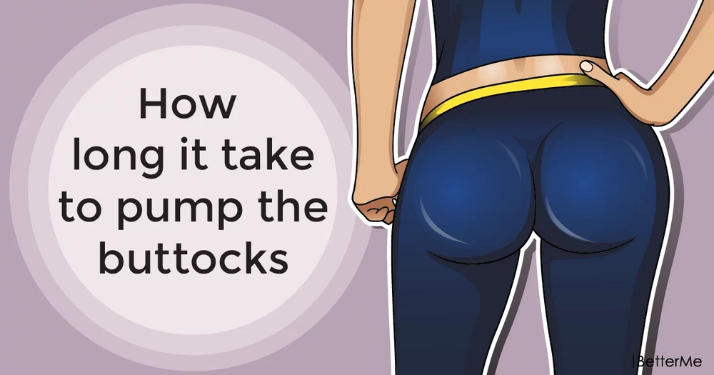 How long it takes to pump the buttocks