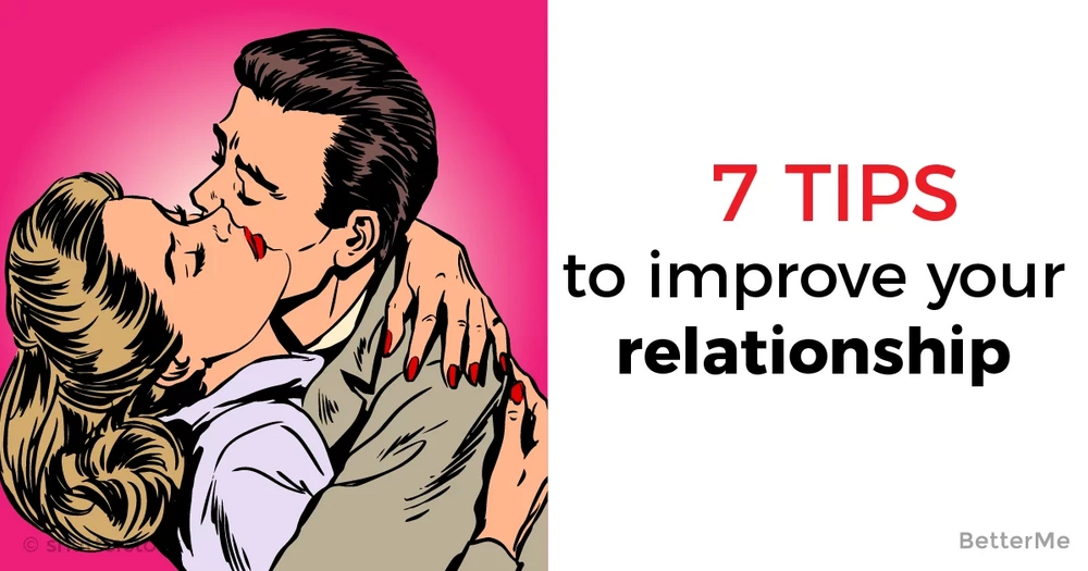 Improve your relationship with these 7 simple tips