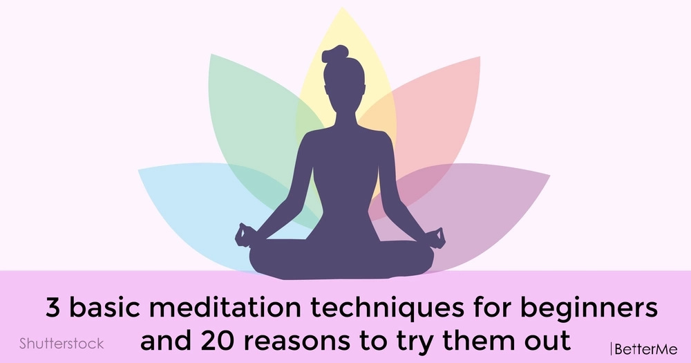 3 basic meditation techniques for beginners and 20 reasons to try them out
