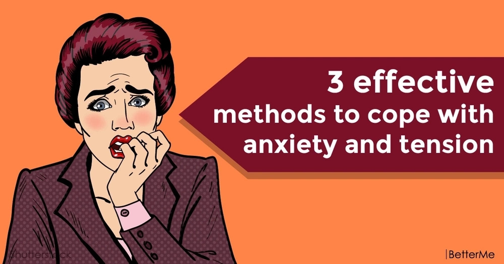 3 effective methods to cope with anxiety and tension