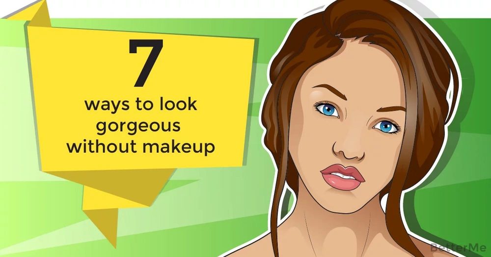 7 ways to look gorgeous without makeup