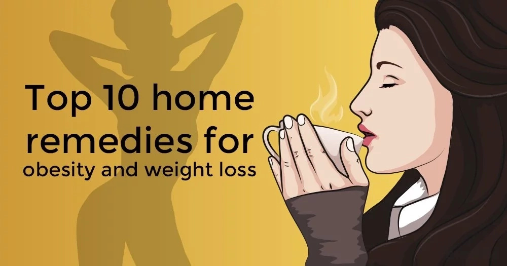 Top 10 home remedies for obesity and weight loss