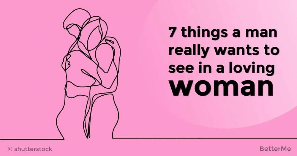 7 things men really want to see in loving women