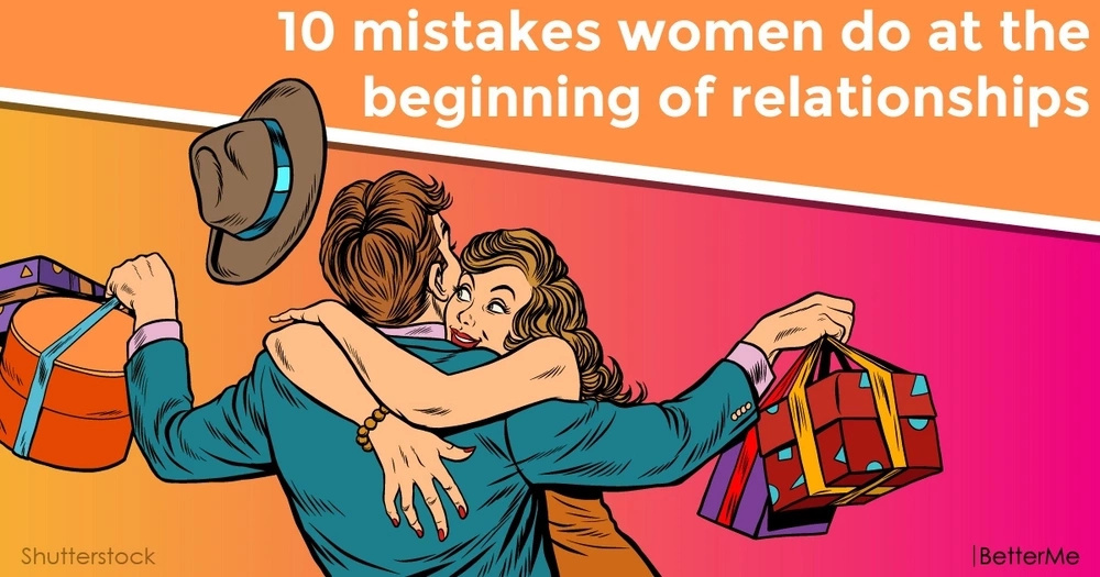 10 mistakes women do at the beginning of relationships