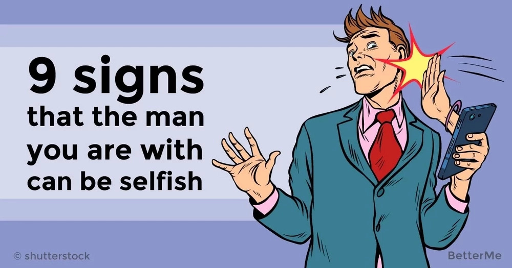 9 signs that the man you are with can be selfish