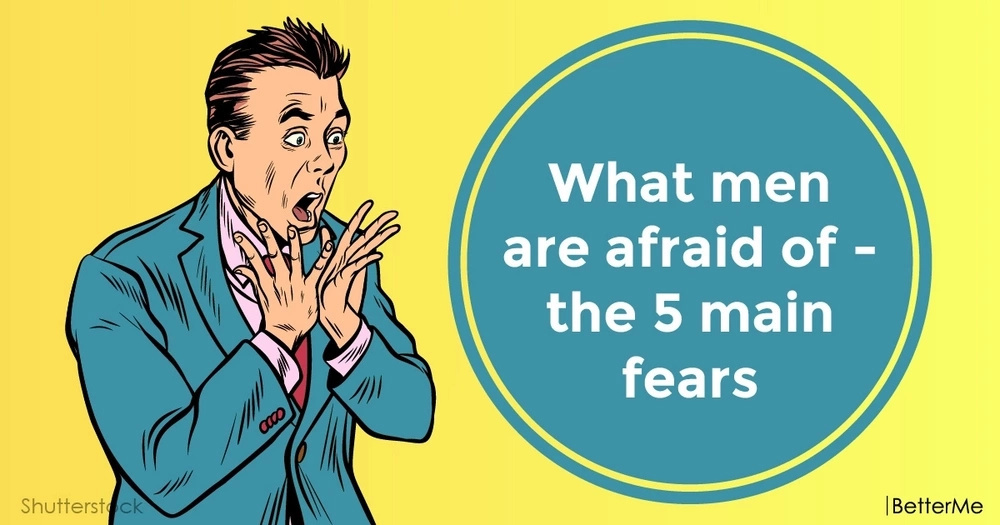 What men are afraid of - the 5 main fears