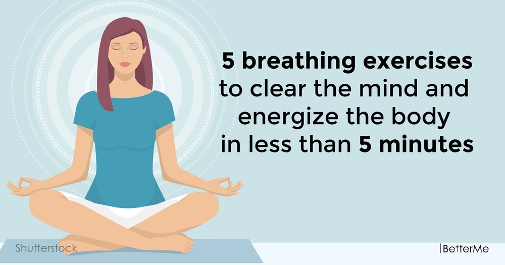 5 breathing exercises to clear the mind and energize the body in less than 5 minutes