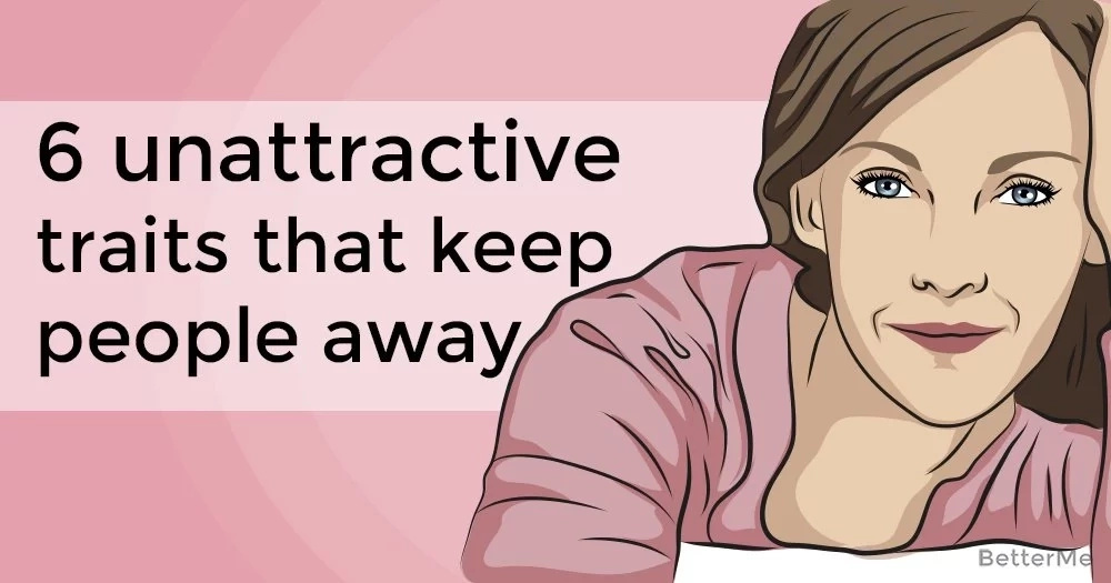 6 unattractive traits that keep people away